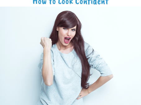 How to Look Confident