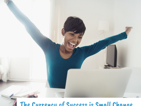 The Currency of Success is Small Change