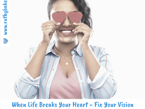 When Life Breaks Your Heart - Fix Your Vision