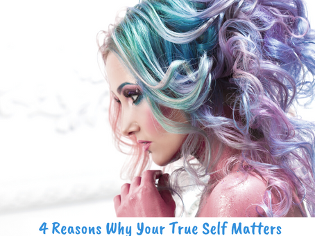 4 Reasons Why Your True Self Matters