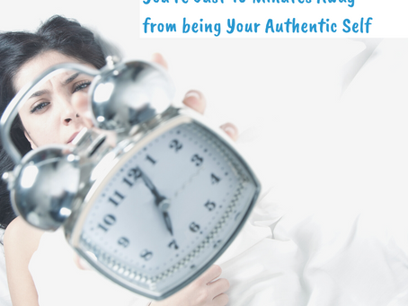 You're just 10 Minutes away from being Your Authentic Self