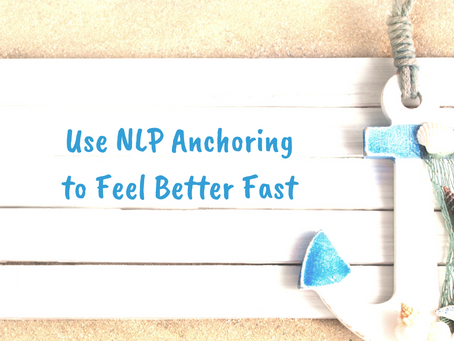 Use NLP Anchoring to Feel Better Fast!