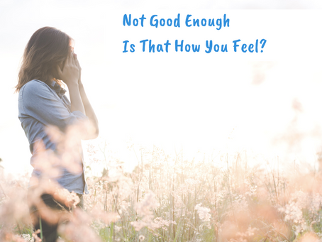 Not Good Enough – Is That How You Feel?