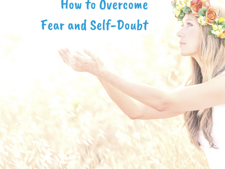 How to Overcome Fear and Self-Doubt