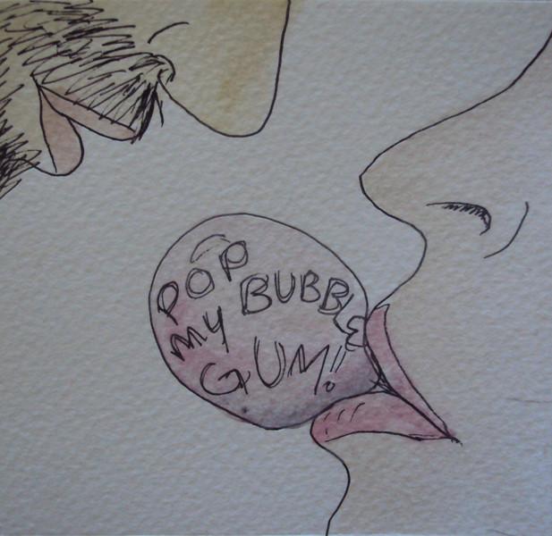 Pop my bubble gum!