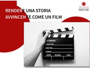 COME RENDERE LA TUA STORIA AVVINCENTE COME UN FILM?