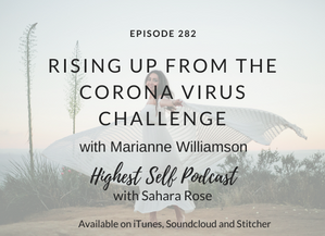 Highest Self Podcast 282: Rising Up From The Corona Virus Challenge with Marianne Williamson