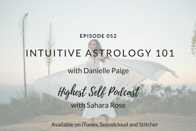Highest Self Podcast 052: Intuitive Astrology 101 with Danielle Paige