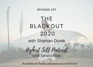 Highest Self Podcast 297: The Blackout 2020 with Shaman Durek