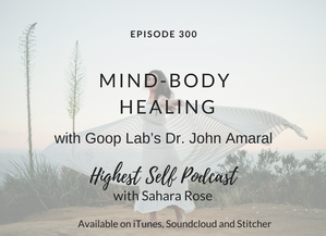 Highest Self Podcast 300: Mind-Body Healing with Goop Lab's Dr. John Amaral