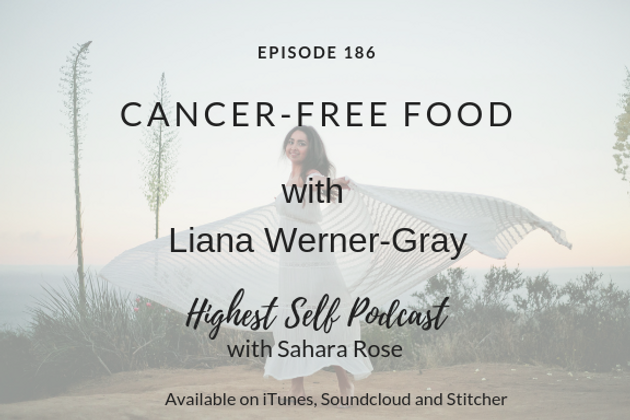 Highest Self Podcast 186: Cancer-Free Food with Liana Werner