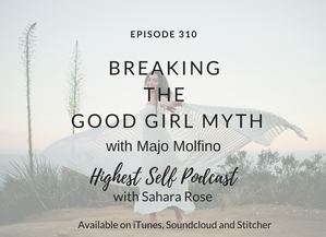 Highest Self Podcast 310: Breaking the Good Girl Myth with Majo Molfino