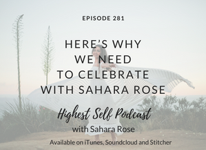 Highest Self Podcast 281: Here's Why We Need to Celebrate with Sahara Rose