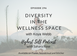 Highest Self Podcast 296: Diversity in the Wellness Space with Koya Webb