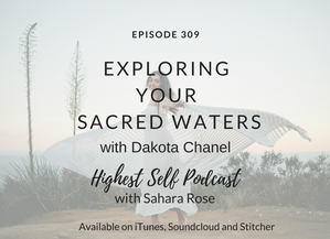 Highest Self Podcast 309: Exploring Your Sacred Waters with Dakota Chanel