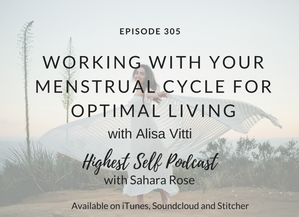 Highest Self Podcast 305: Working With Your Menstrual Cycle for Optimal Living with Alisa Vitti