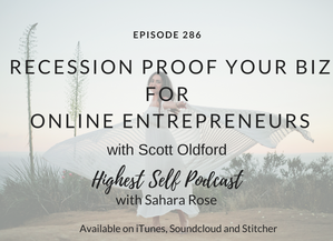 Highest Self Podcast 286: Recession Proof Your Biz for Online Entrepreneurs with Scott Oldford