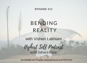 Highest Self Podcast 311: Bending Reality with Vishen Lakhiani