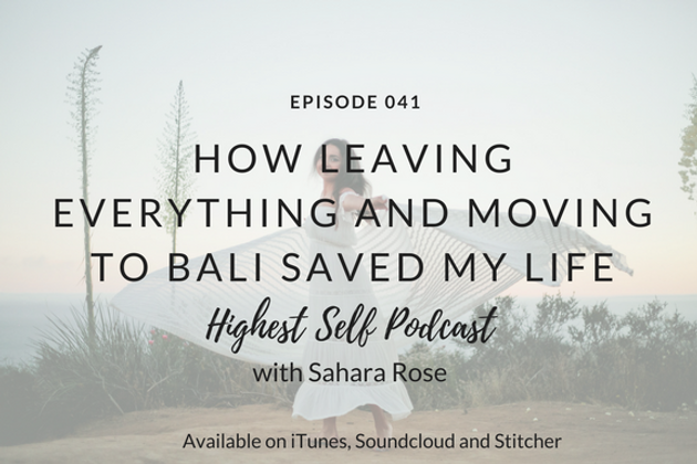 Highest Self Podcast 041: How Leaving Everything and Moving
