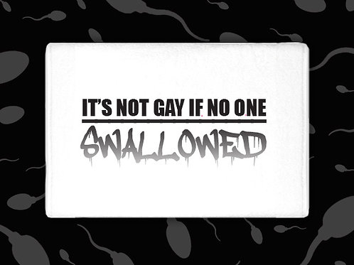 IT'S NOT GAY IF NO ONE SWALLOWED CUM TOWEL