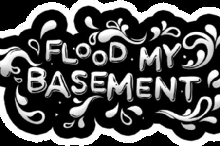 FLOOD MY BASEMENT Sticker