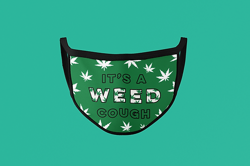 IT'S A WEED COUGH FACE MASK