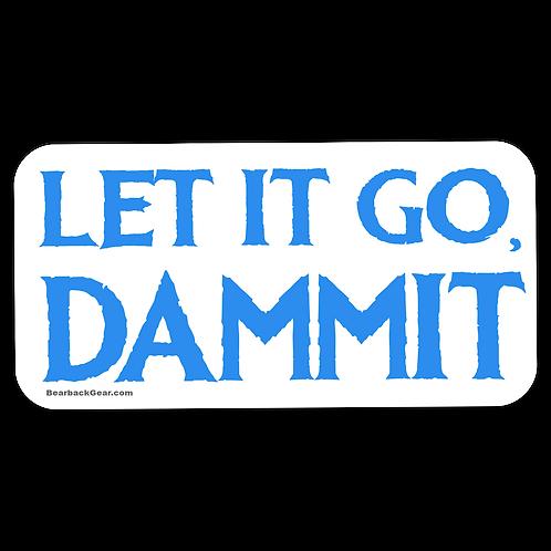 LET IT GO DAMMIT STICKER