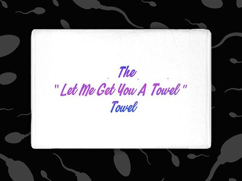 "THE ""LET ME GET YOU A TOWEL"" TOWEL CUM TOWEL"