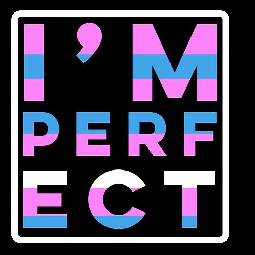 I'M PERFECT (TRANS PRIDE)  STICKER