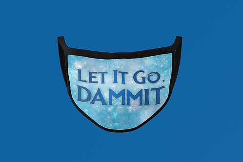 LET IT GO, DAMMIT FACE MASK