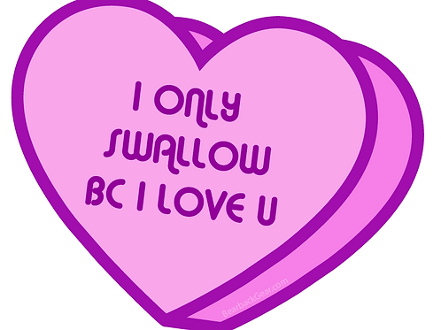 I ONLY SWALLOW BC I LOVE U STICKER