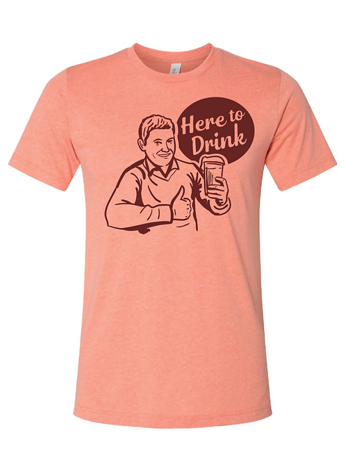 """Here To Drink"" T-Shirt (Sunset)"