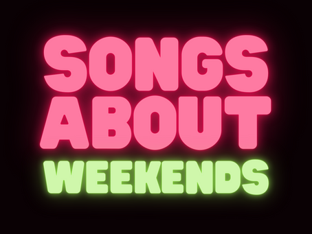 Songs About Weekends