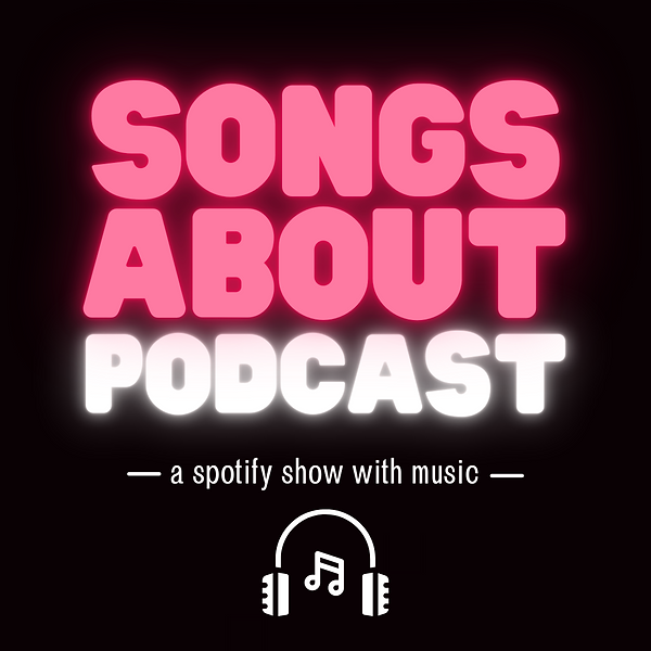 The Songs About Podcast