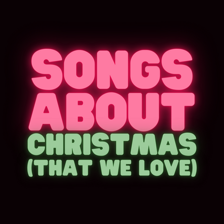 Songs About Christmas (that we love)