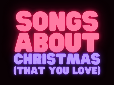 Songs About Christmas (that you love)