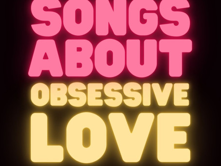 Songs About Obsessive Love