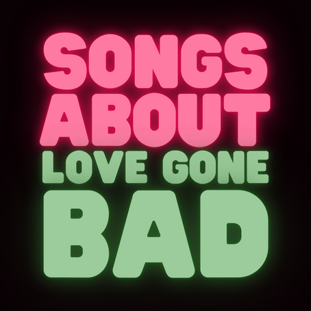 Songs About Love Gone Bad