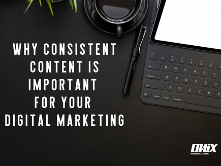 Why Consistent Content is Important for Your Digital Marketing