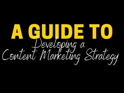 A Guide to Developing a Content Marketing Strategy