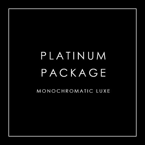 Platinum Package  - Monochromatic Luxe