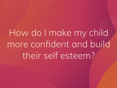 How can I support my child to be more confident and build self esteem?