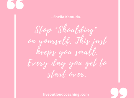 """Stop """"Shoulding"""" On Yourself"""