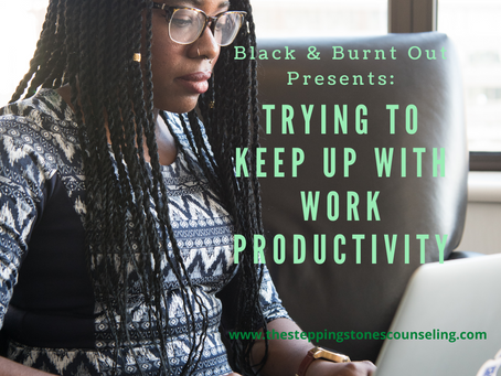 Black & Burnt Out: Trying to Keep Up With Work Productivity