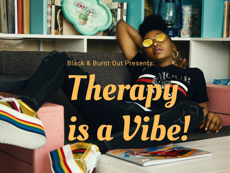 Black & Burnt Out: Therapy is a Vibe!