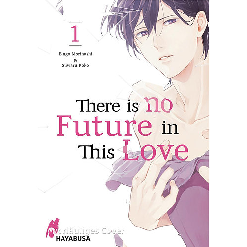 There is no Future in This Love - Band 1 (Manga   Hayabusa)