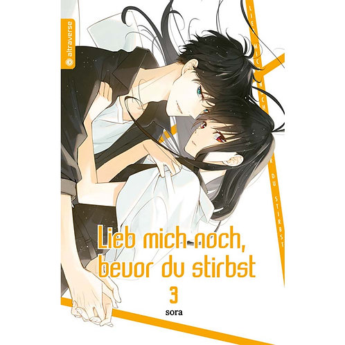 Lieb mich noch, bevor du stirbst - Band 03 (Manga   altraverse)