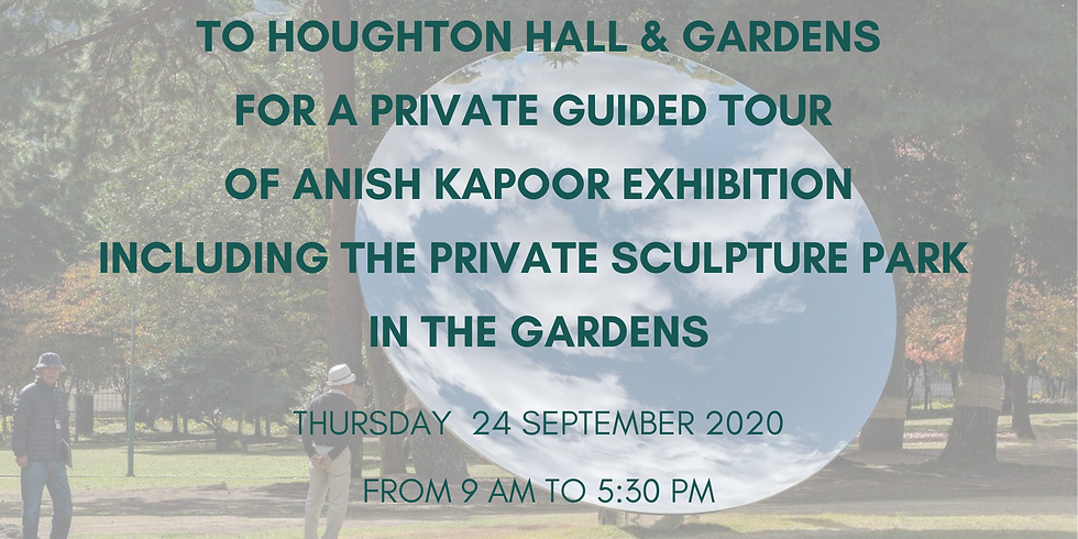 Day trip to Houghton Hall & Garden for a private tour of Anish Kapoor Exhibition