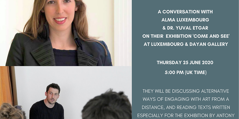 Conversation with Alma Luxembourg and Dr. Yuval Etgar on their exhibition 'Come and See