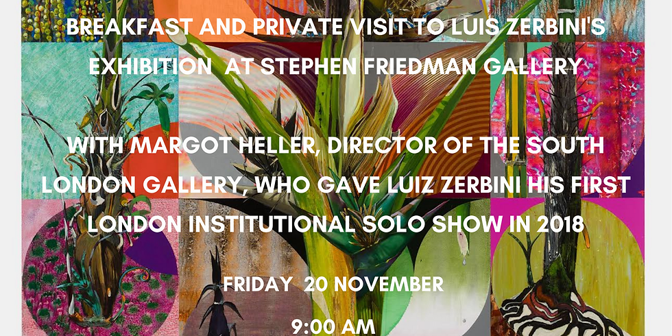 POSTPONED IN DECEMBER 2020/JANUARY 2021 Breakfast and visit to Luis Zerbini's exhibition at Stephen Friedman gallery
